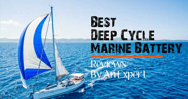 Best Deep Cycle Marine Battery, Marine battery reviews