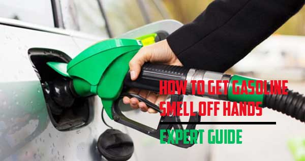 How to Get Gasoline Smell Off Hands: Expert Guide