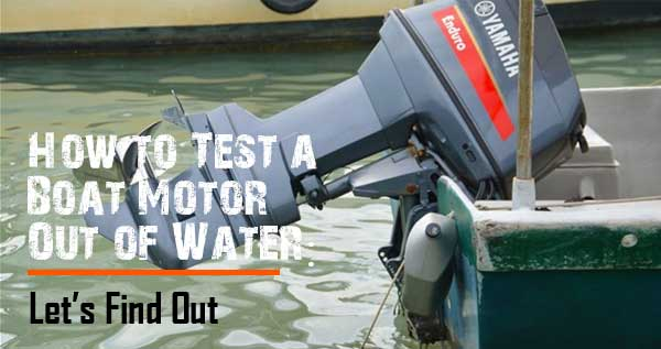 How to Test a Boat Motor Out of Water