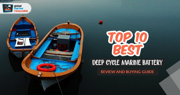 Top 10 Best Deep Cycle Marine Battery For The Money-Reviews 2019