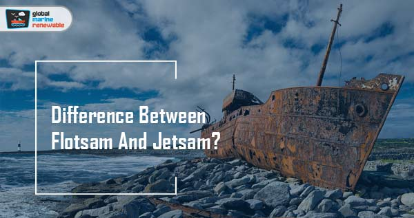What's The Difference Between Flotsam And Jetsam?