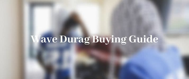 wave durag buying guide