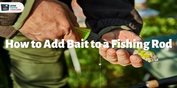 how to add bait to a fishing rod